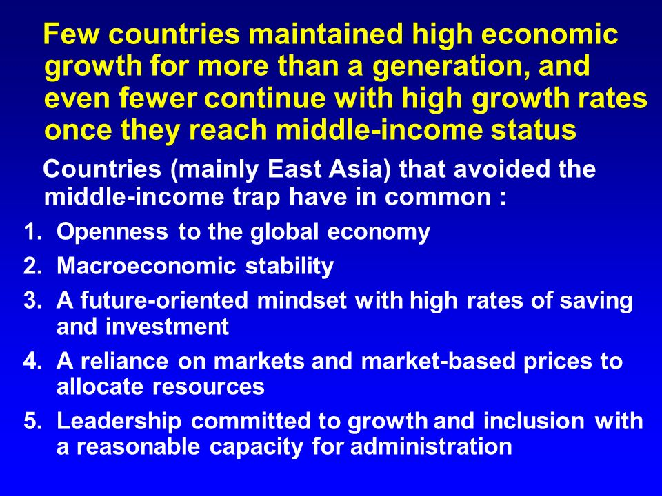 Few countries maintained high economic growth for more than a generation, and even fewer continue with high growth rates once they reach middle-income