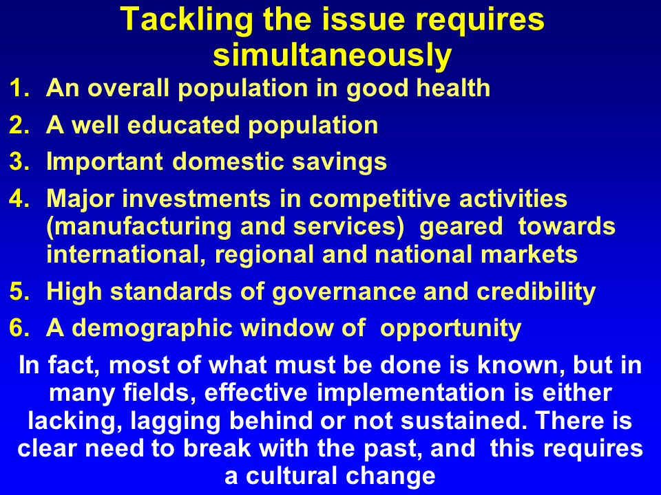 Tackling the issue requires simultaneously 1.An overall population in good health 2.A well educated population 3.Important domestic savings 4.Major in