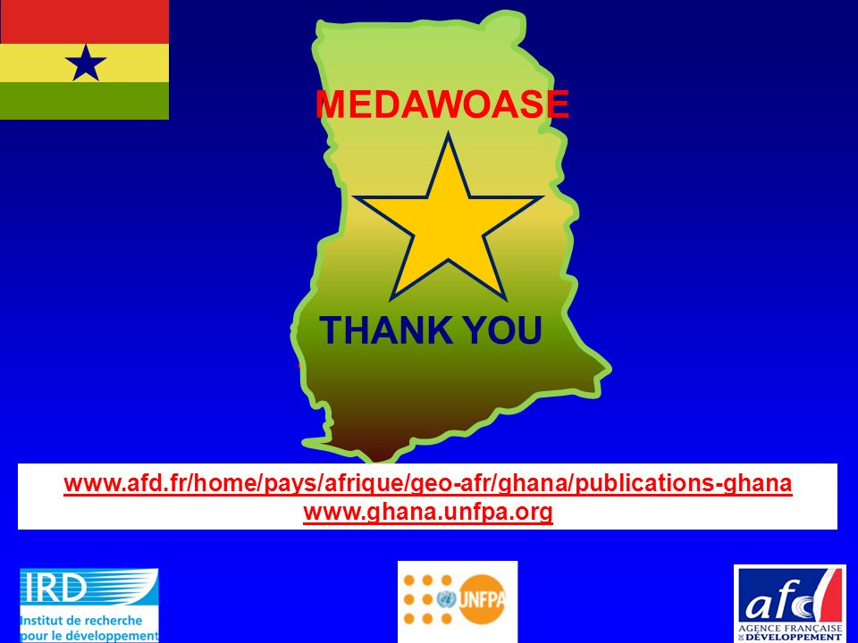 THANK YOU MEDAWOASE www.afd.fr/home/pays/afrique/geo-afr/ghana/publications-ghana www.ghana.unfpa.org