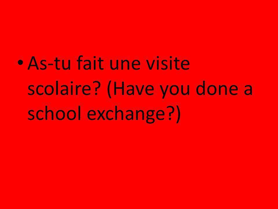 As-tu fait une visite scolaire? (Have you done a school exchange?)