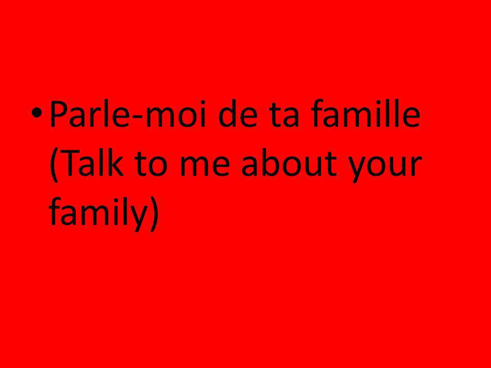 Parle-moi de ta famille (Talk to me about your family)