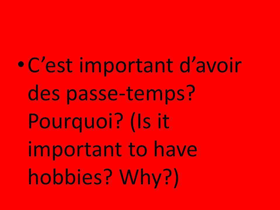 Cest important davoir des passe-temps? Pourquoi? (Is it important to have hobbies? Why?)