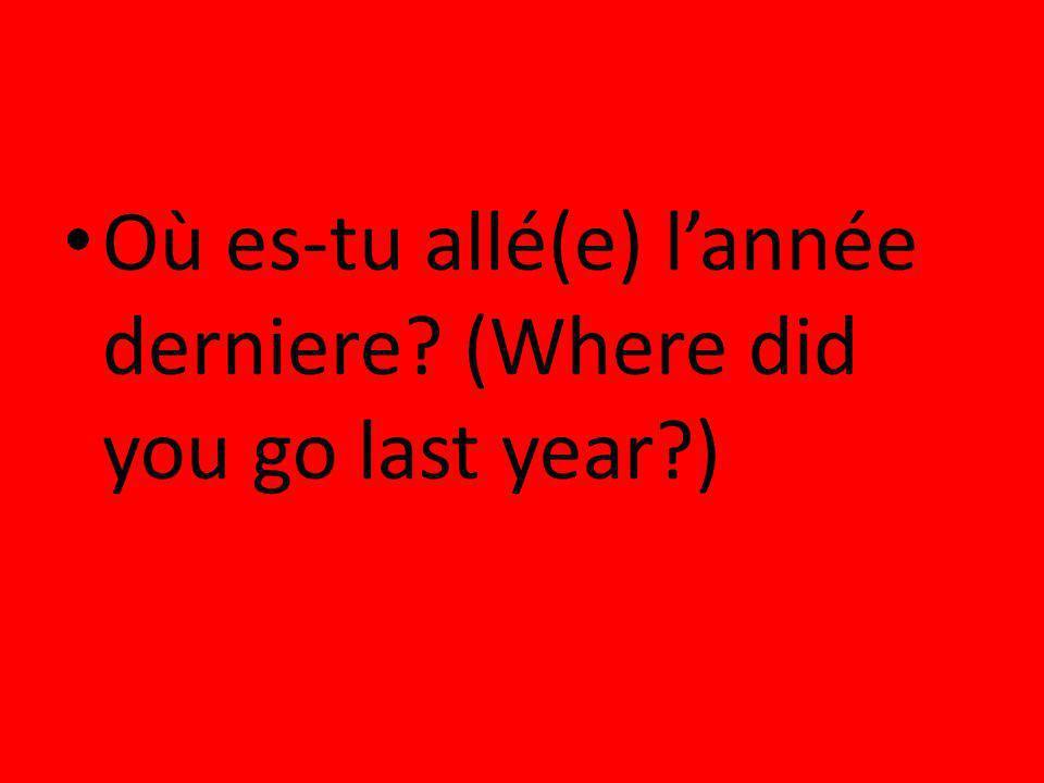 Où es-tu allé(e) lannée derniere? (Where did you go last year?)