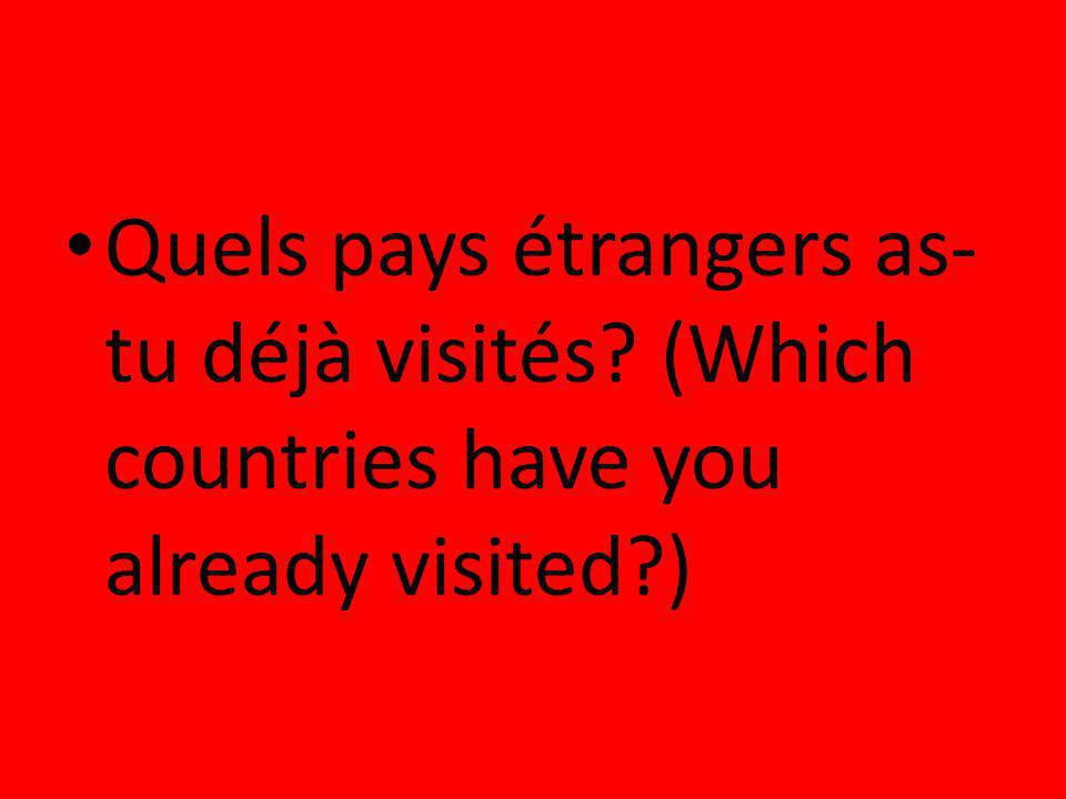 Quels pays étrangers as- tu déjà visités? (Which countries have you already visited?)