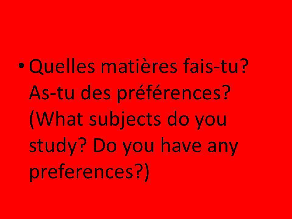 Quelles matières fais-tu? As-tu des préférences? (What subjects do you study? Do you have any preferences?)