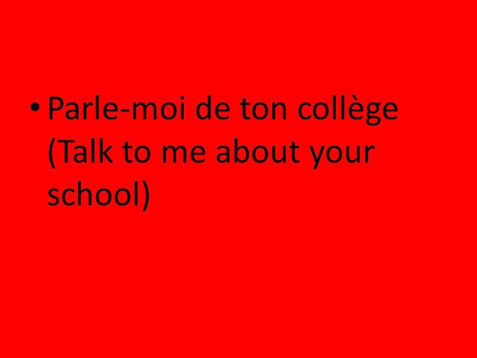 Parle-moi de ton collège (Talk to me about your school)