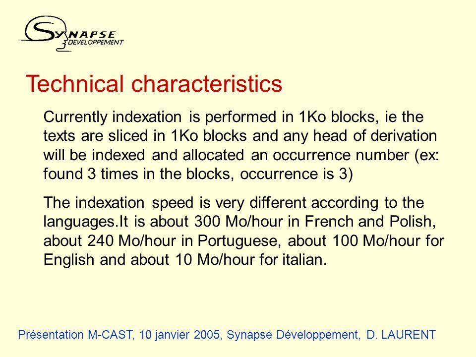 Présentation M-CAST, 10 janvier 2005, Synapse Développement, D. LAURENT Technical characteristics Currently indexation is performed in 1Ko blocks, ie