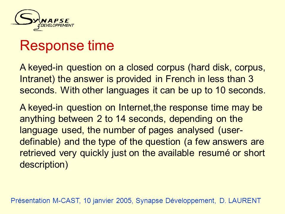 Présentation M-CAST, 10 janvier 2005, Synapse Développement, D. LAURENT Response time A keyed-in question on a closed corpus (hard disk, corpus, Intra