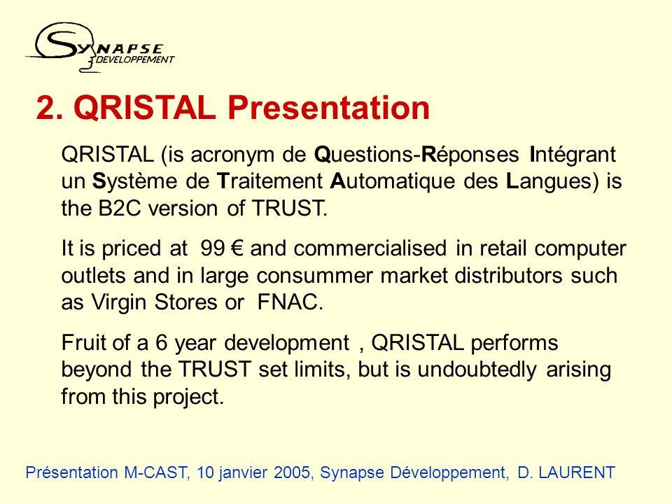 Présentation M-CAST, 10 janvier 2005, Synapse Développement, D. LAURENT 2. QRISTAL Presentation QRISTAL (is acronym de Questions-Réponses Intégrant un