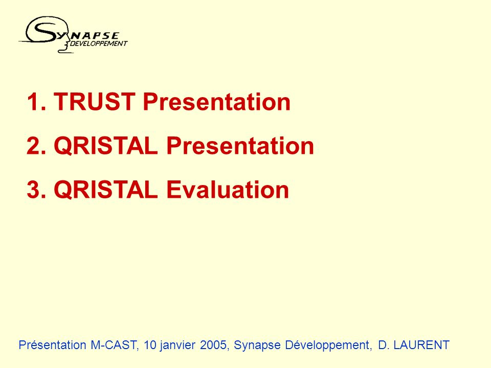 1. TRUST Presentation 2. QRISTAL Presentation 3. QRISTAL Evaluation