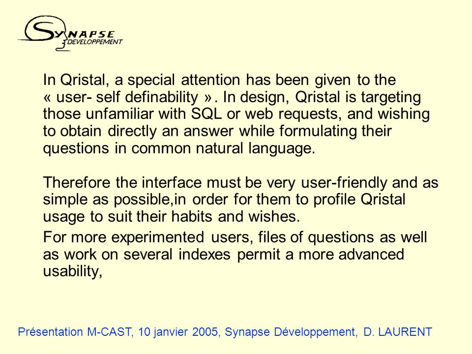 In Qristal, a special attention has been given to the « user- self definability ». In design, Qristal is targeting those unfamiliar with SQL or web re