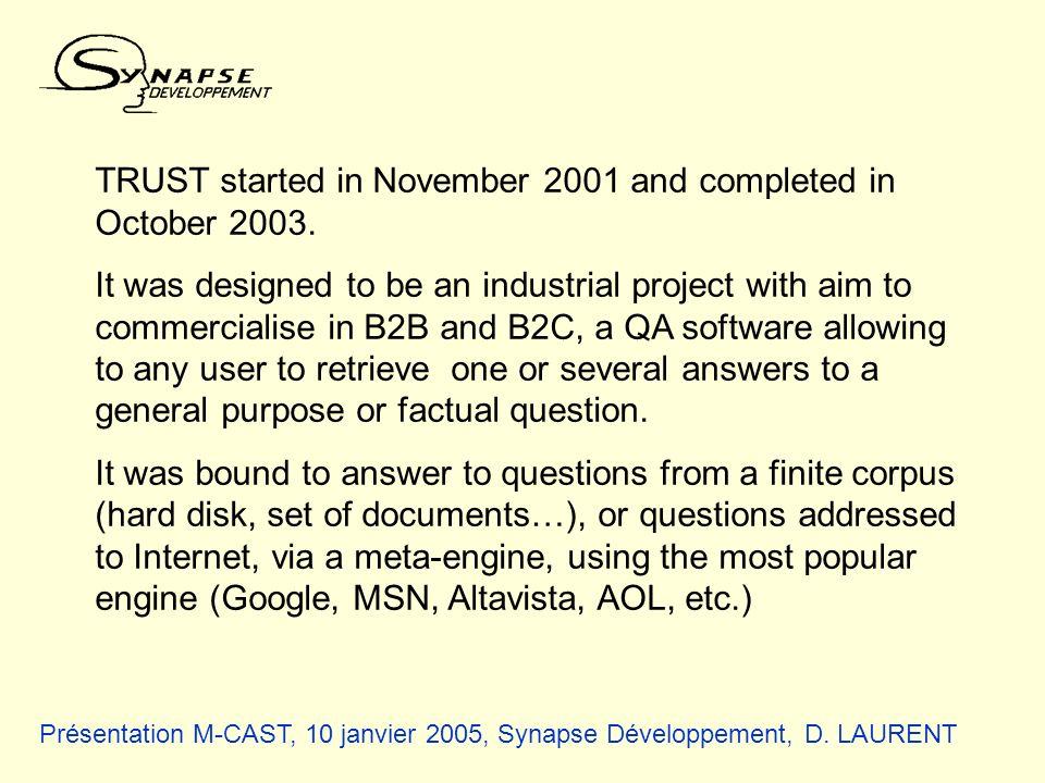 Présentation M-CAST, 10 janvier 2005, Synapse Développement, D. LAURENT TRUST started in November 2001 and completed in October 2003. It was designed
