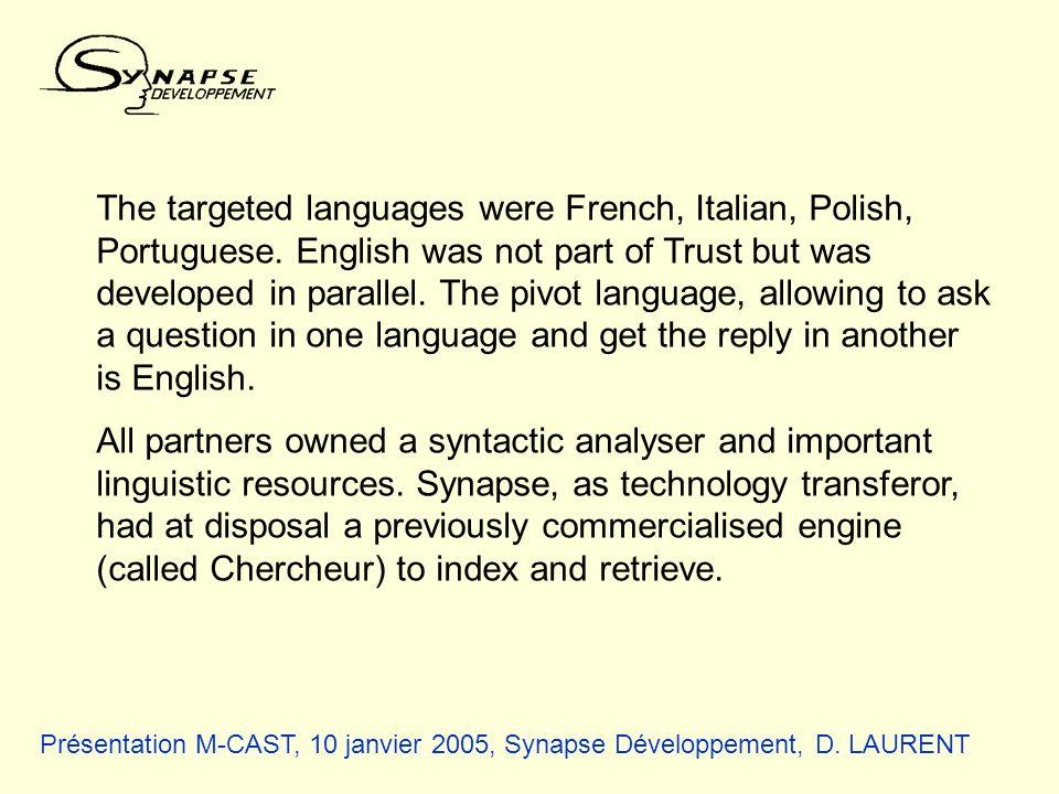 Présentation M-CAST, 10 janvier 2005, Synapse Développement, D. LAURENT The targeted languages were French, Italian, Polish, Portuguese. English was n