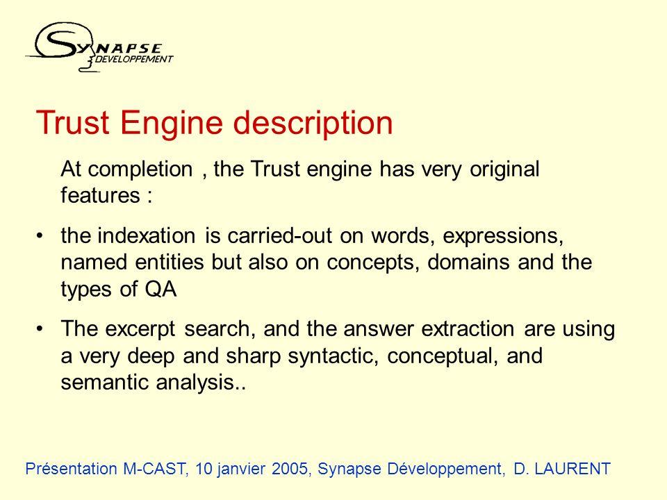 Présentation M-CAST, 10 janvier 2005, Synapse Développement, D. LAURENT Trust Engine description At completion, the Trust engine has very original fea