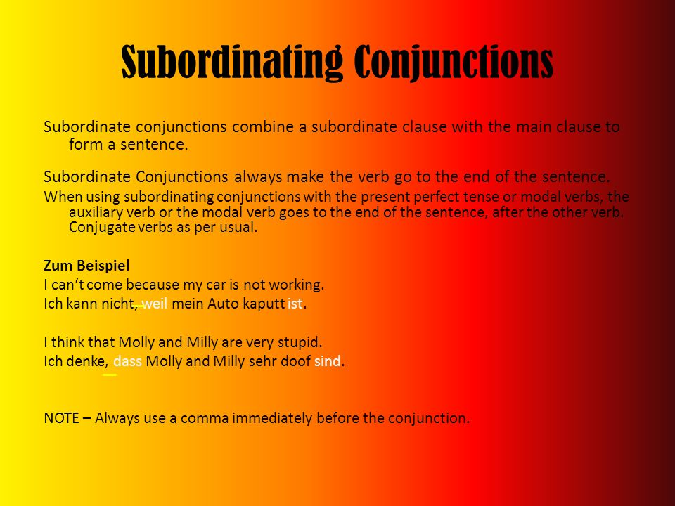 Subordinating Conjunctions Subordinate conjunctions combine a subordinate clause with the main clause to form a sentence. Subordinate Conjunctions alw