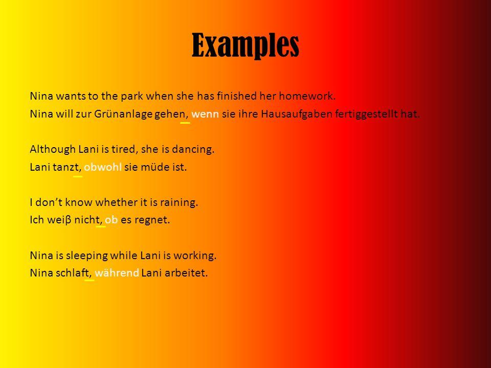 Examples Nina wants to the park when she has finished her homework. Nina will zur Grünanlage gehen, wenn sie ihre Hausaufgaben fertiggestellt hat. Alt