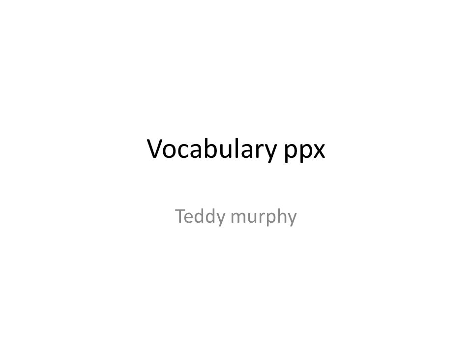 Vocabulary ppx Teddy murphy