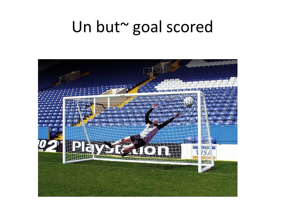 Un but~ goal scored