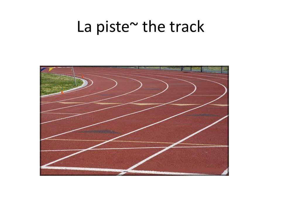 La piste~ the track