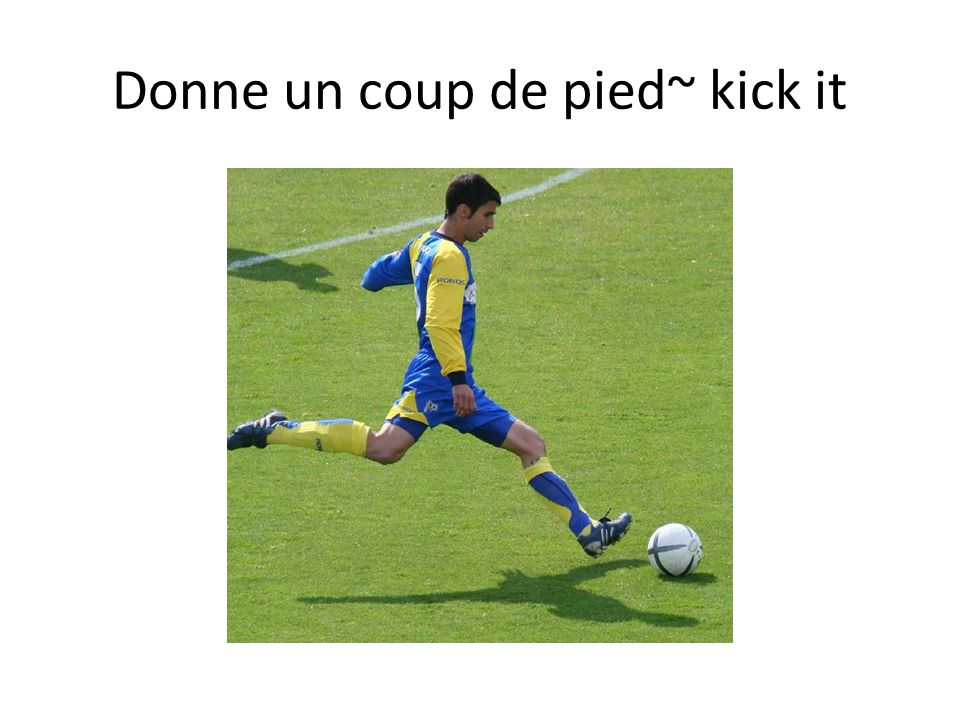 Donne un coup de pied~ kick it