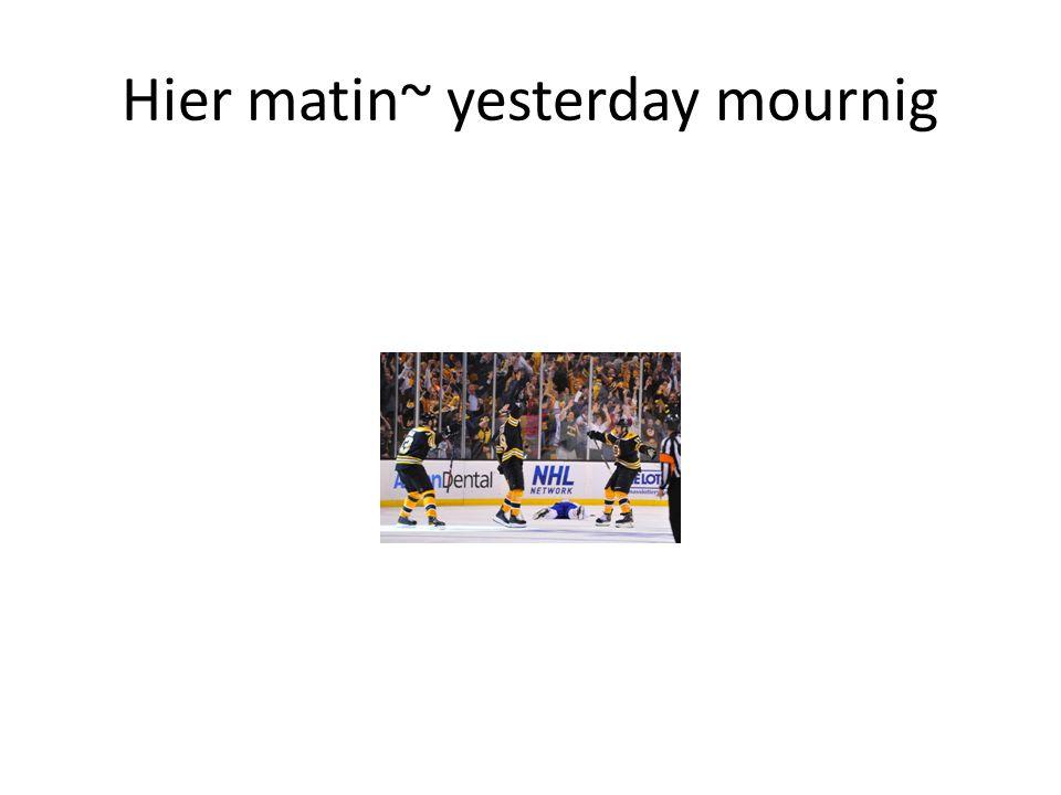 Hier matin~ yesterday mournig