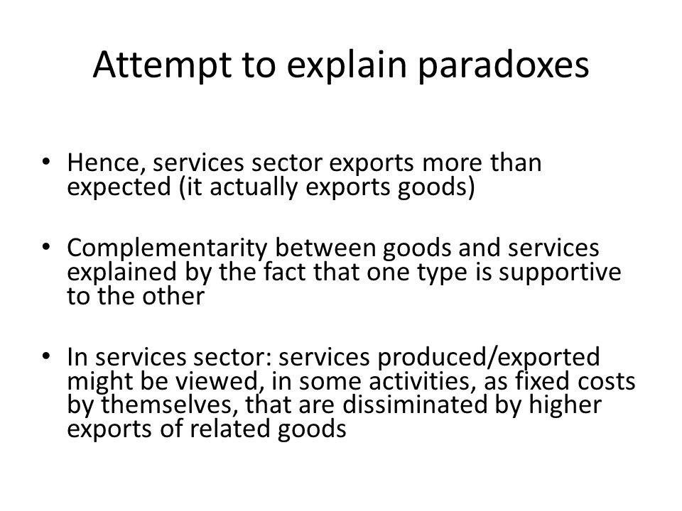 Attempt to explain paradoxes Hence, services sector exports more than expected (it actually exports goods) Complementarity between goods and services