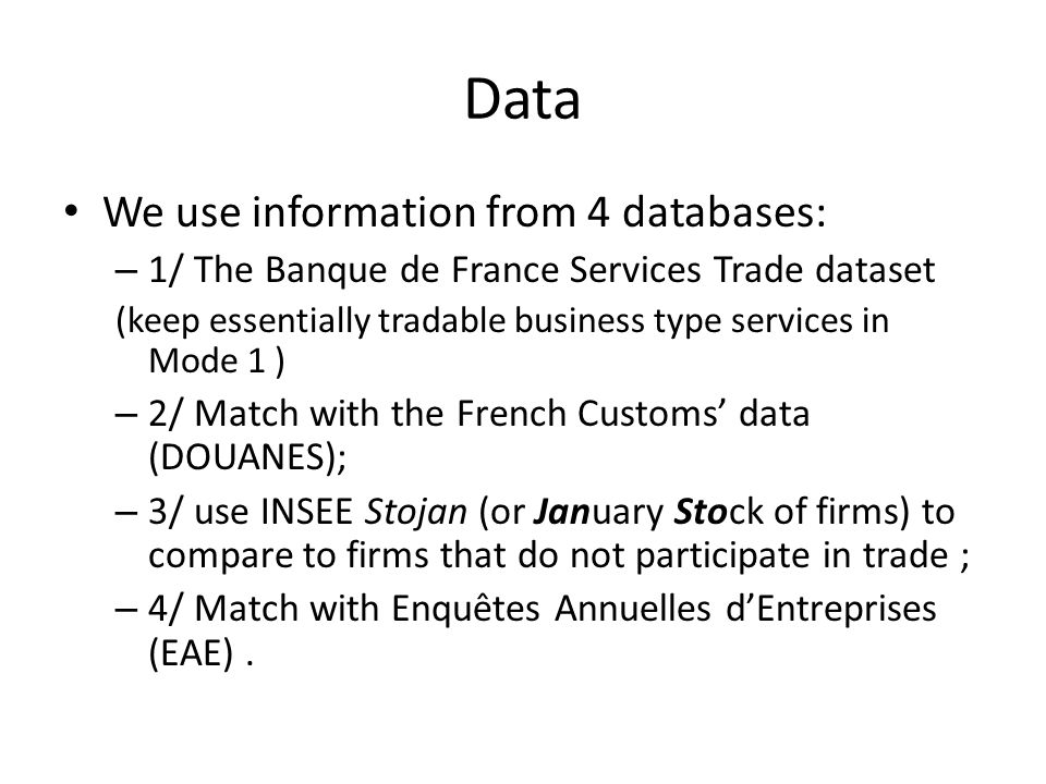 Data We use information from 4 databases: – 1/ The Banque de France Services Trade dataset (keep essentially tradable business type services in Mode 1