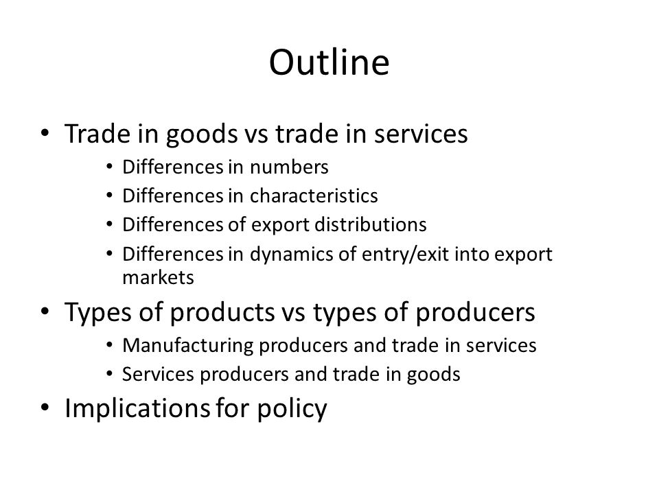 Outline Trade in goods vs trade in services Differences in numbers Differences in characteristics Differences of export distributions Differences in d