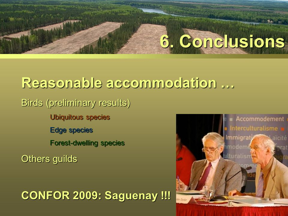6. Conclusions Reasonable accommodation … Birds (preliminary results) Ubiquitous species Edge species Forest-dwelling species Others guilds CONFOR 200