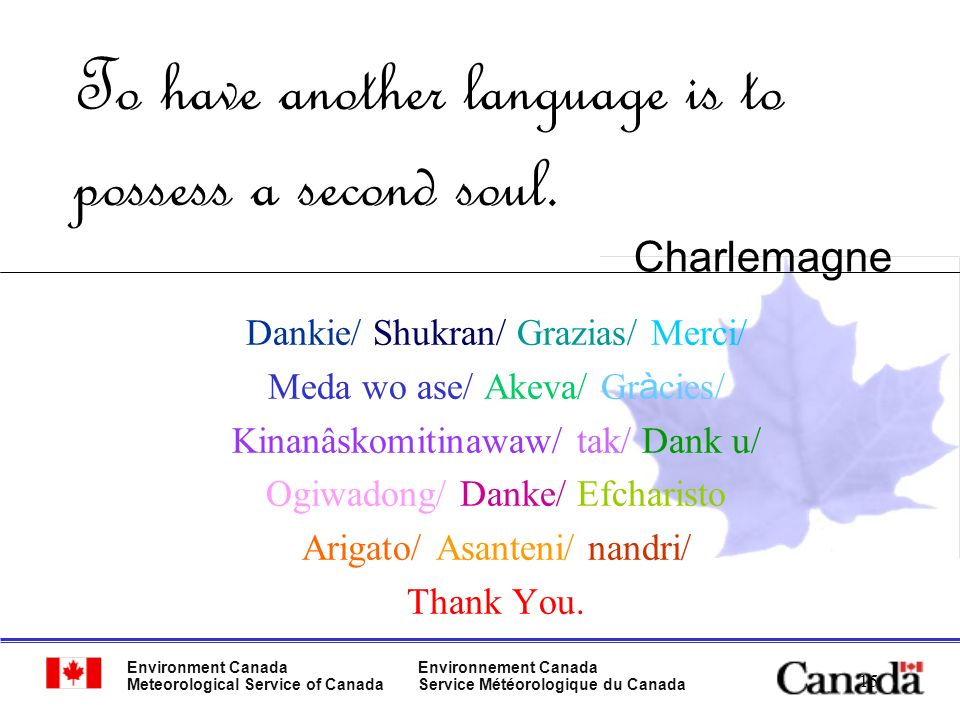Environment Canada Meteorological Service of Canada Environnement Canada Service Météorologique du Canada 15 To have another language is to possess a second soul.