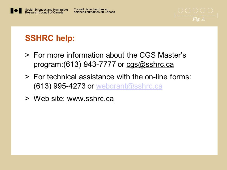 Social Sciences and Humanities Research Council of Canada Conseil de recherches en sciences humaines du Canada Fig. A SSHRC help: >For more informatio