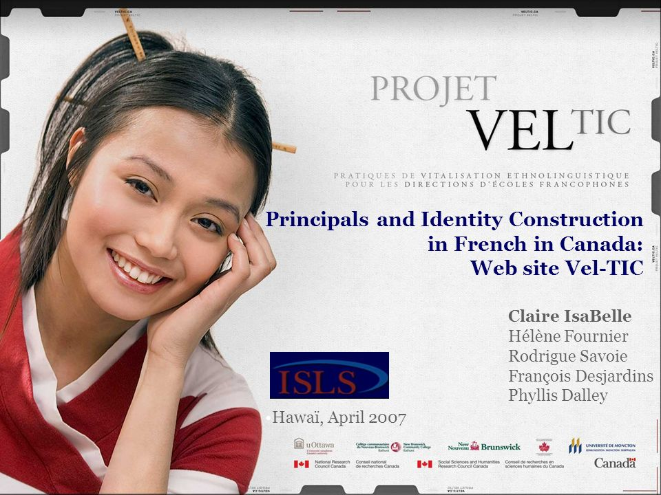 Principals and Identity Construction in French in Canada: Web site Vel-TIC Claire IsaBelle Hélène Fournier Rodrigue Savoie François Desjardins Phyllis