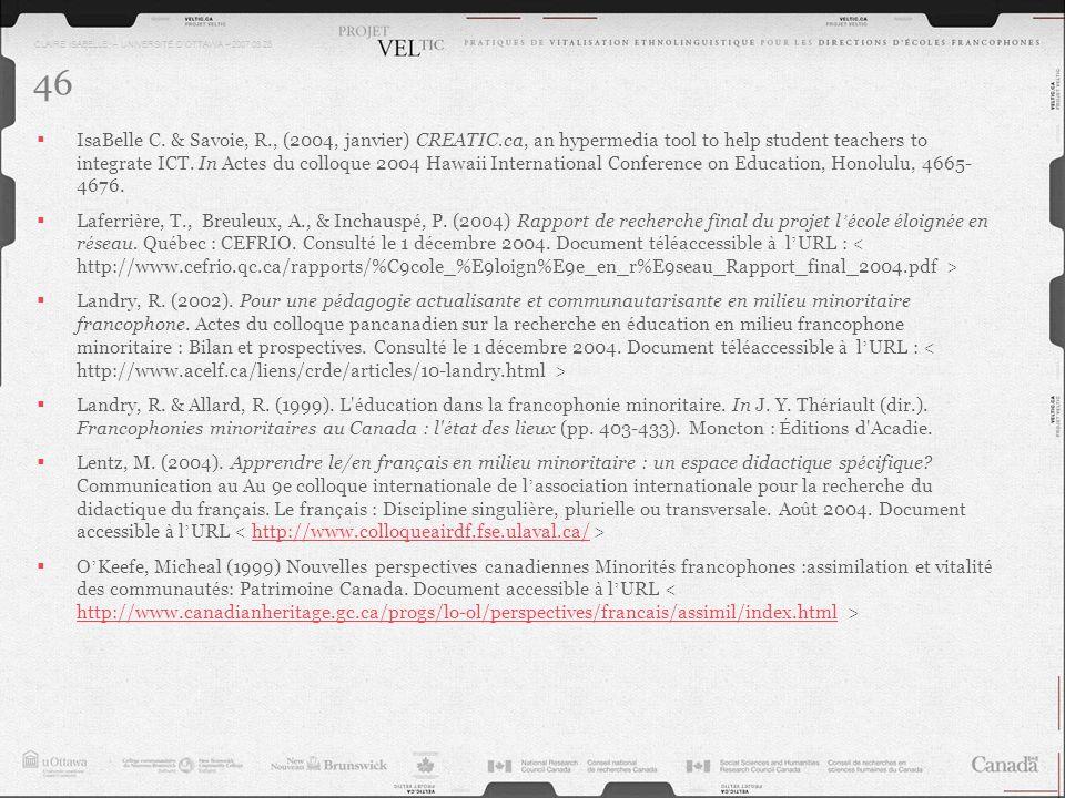 CLAIRE ISABELLE – UNIVERSITÉ DOTTAWA – 2007.03.28 46 IsaBelle C. & Savoie, R., (2004, janvier) CREATIC.ca, an hypermedia tool to help student teachers