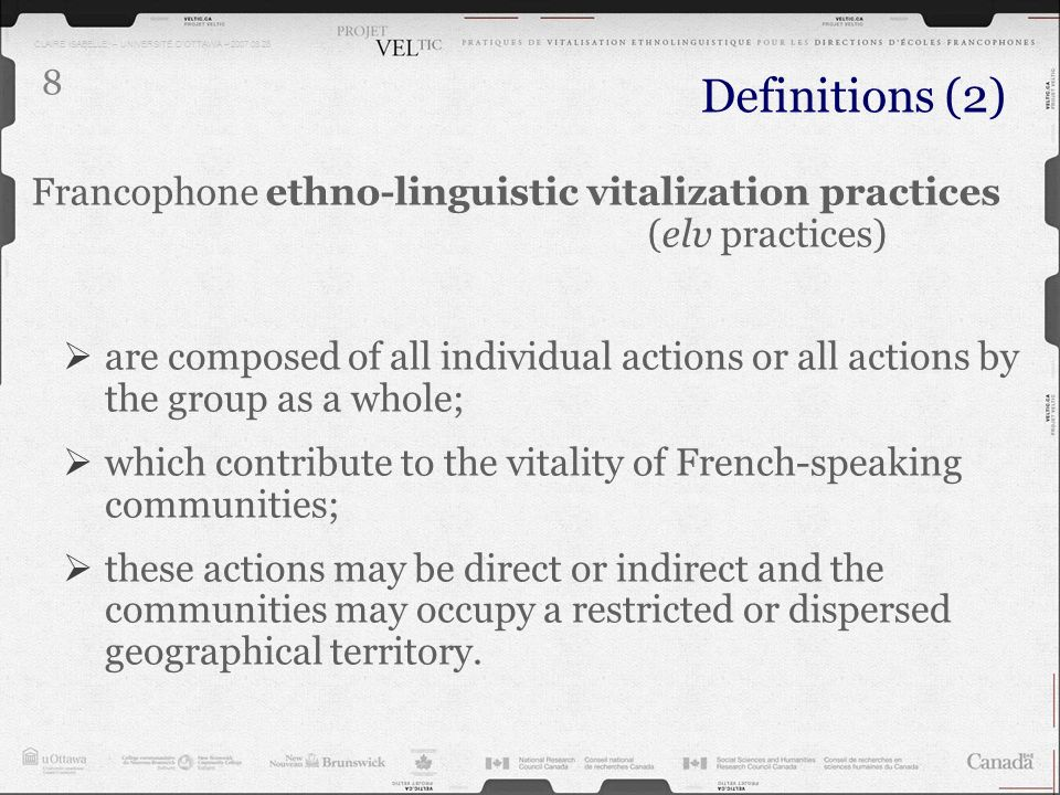 CLAIRE ISABELLE – UNIVERSITÉ DOTTAWA – 2007.03.28 8 Francophone ethno-linguistic vitalization practices (elv practices) are composed of all individual