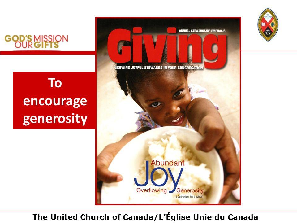 The United Church of Canada/LÉglise Unie du Canada To encourage generosity