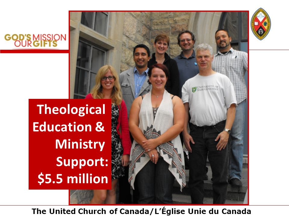 The United Church of Canada/LÉglise Unie du Canada Theological Education & Ministry Support: $5.5 million