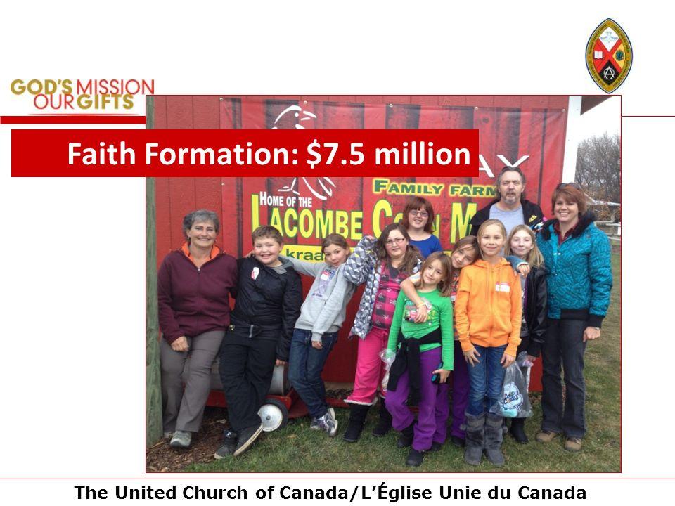 The United Church of Canada/LÉglise Unie du Canada Faith Formation: $7.5 million