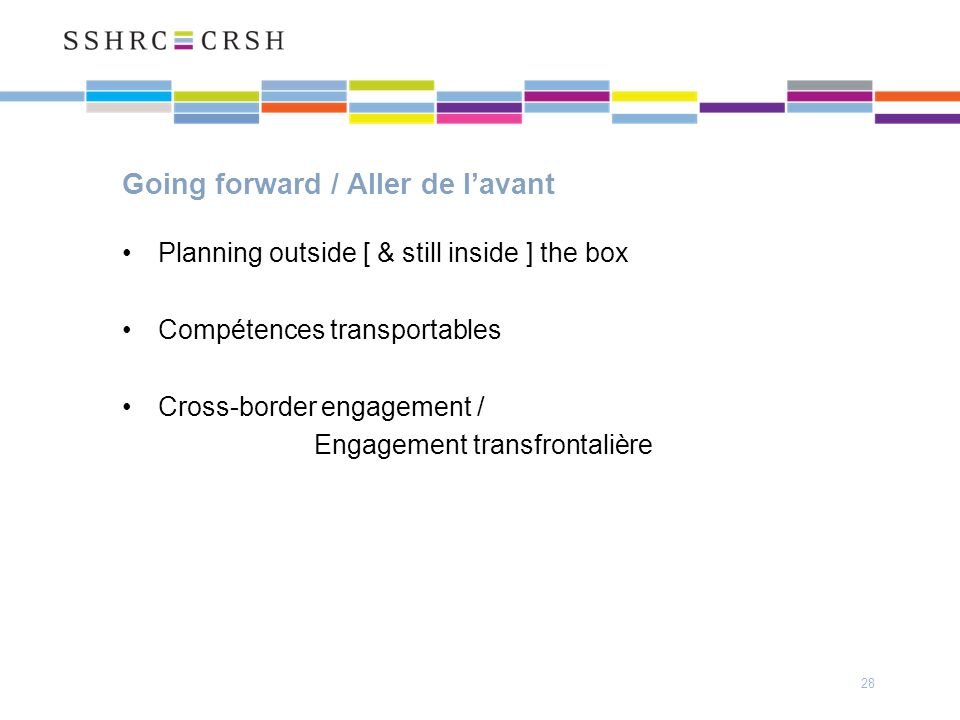 Going forward / Aller de lavant Planning outside [ & still inside ] the box Compétences transportables Cross-border engagement / Engagement transfrontalière 28