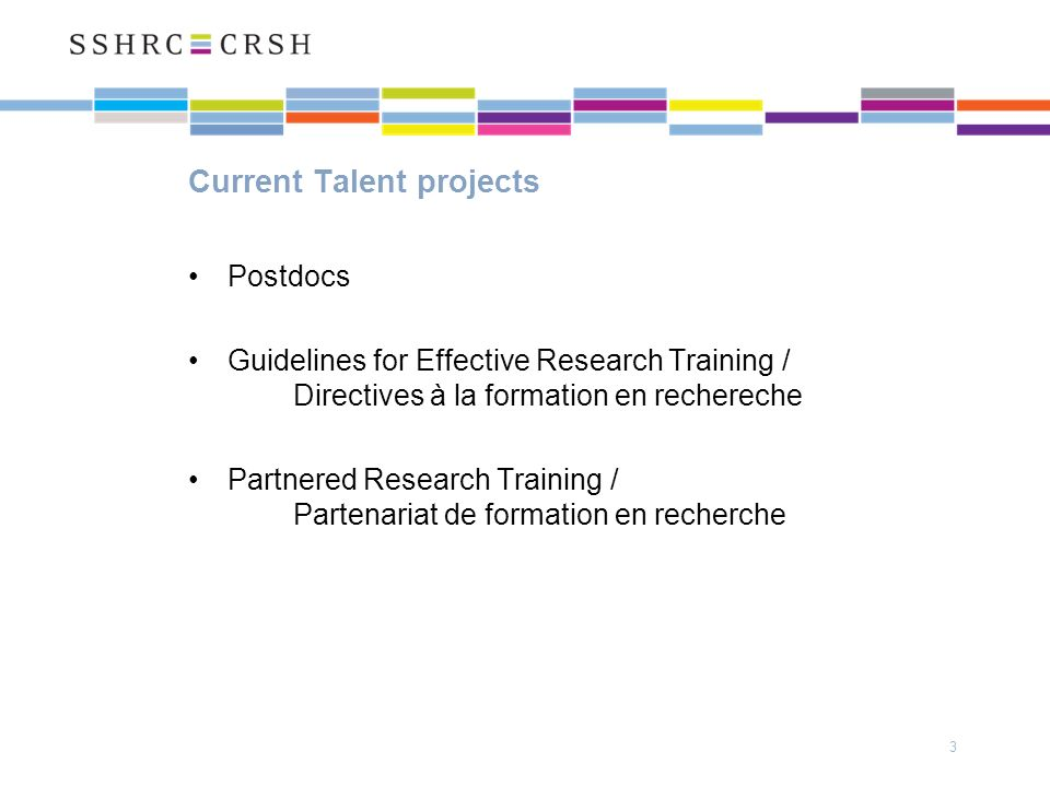 Current Talent projects Postdocs Guidelines for Effective Research Training / Directives à la formation en rechereche Partnered Research Training / Partenariat de formation en recherche 3