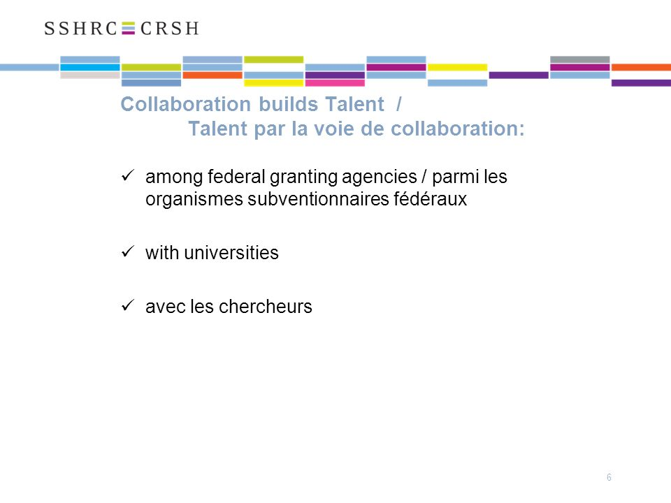 Collaboration builds Talent / Talent par la voie de collaboration: among federal granting agencies / parmi les organismes subventionnaires fédéraux with universities avec les chercheurs 6