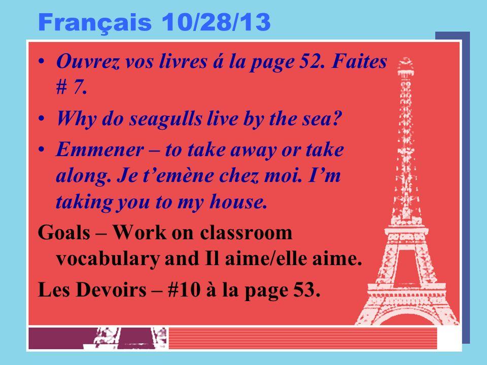 Français 10/28/13 Ouvrez vos livres á la page 52. Faites # 7. Why do seagulls live by the sea? Emmener – to take away or take along. Je temène chez mo