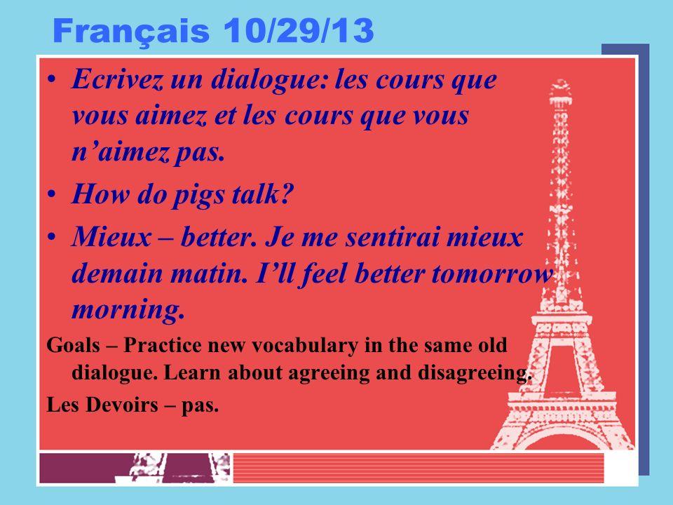 Français 10/29/13 Ecrivez un dialogue: les cours que vous aimez et les cours que vous naimez pas. How do pigs talk? Mieux – better. Je me sentirai mie