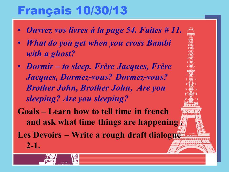 Français 10/30/13 Ouvrez vos livres á la page 54. Faites # 11. What do you get when you cross Bambi with a ghost? Dormir – to sleep. Frère Jacques, Fr