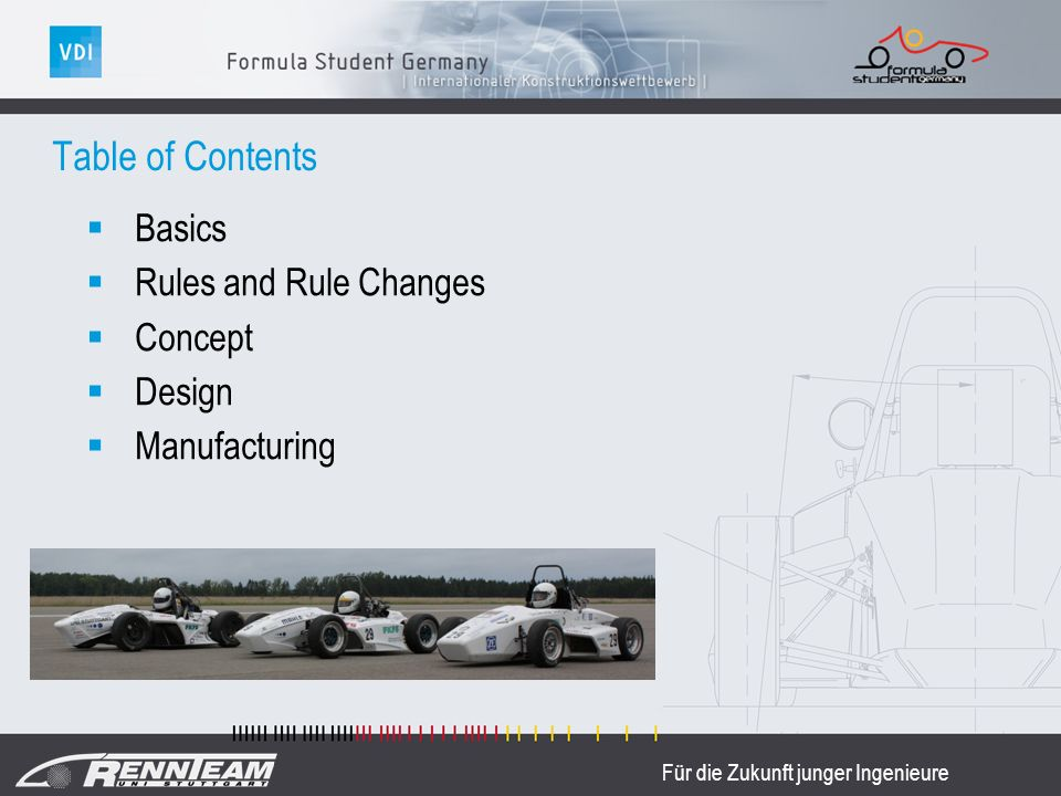 Für die Zukunft junger Ingenieure Basics Rules and Rule Changes Concept Design Manufacturing Table of Contents