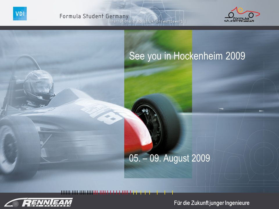 Für die Zukunft junger Ingenieure 05. – 09. August 2009 See you in Hockenheim 2009