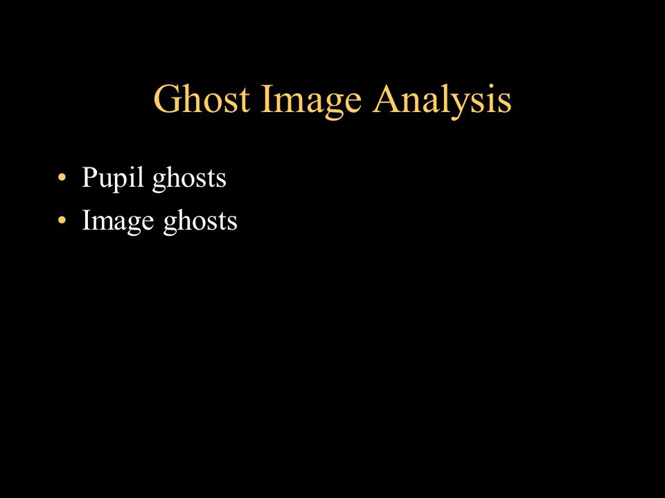 Ghost Image Analysis Pupil ghosts Image ghosts
