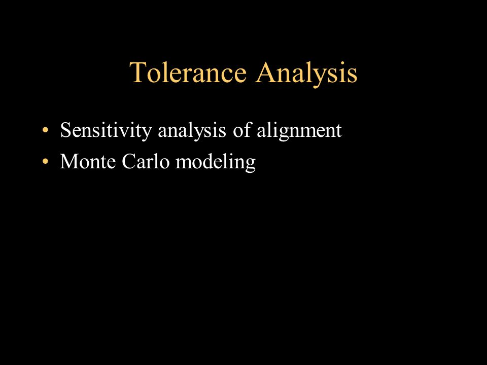 Tolerance Analysis Sensitivity analysis of alignment Monte Carlo modeling