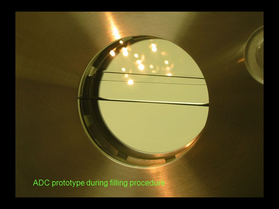 ADC prototype during filling procedure