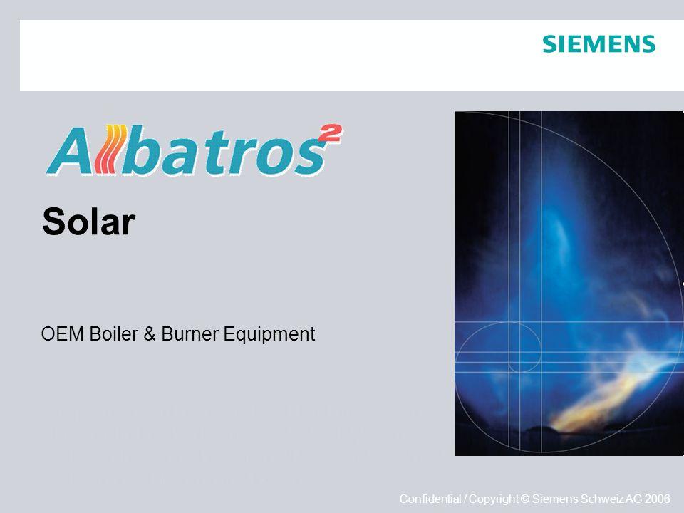 Empfohlen wird auf dem Titel der Einsatz eines vollflächigen Hintergrundbildes (Format: 25,4 x 19,05 cm): Bild auf Master platzieren (JPG, RGB, 144dpi) Bild in den Hintergrund legen Empfohlen wird auf dem Titel der Einsatz eines vollflächigen Hintergrundbildes (Format: 25,4 x 19,05 cm): Bild auf Master platzieren (JPG, RGB, 144dpi) Bild in den Hintergrund legen Confidential / Copyright © Siemens Schweiz AG 2006 Solar OEM Boiler & Burner Equipment