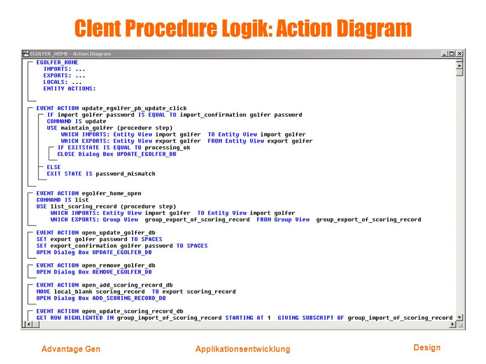 Design Advantage GenApplikationsentwicklung Clent Procedure Logik: Action Diagram